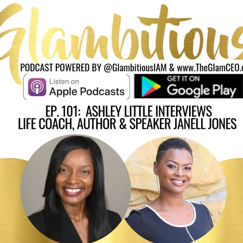 Ep. 101:  Ashley Little Interviews Life Coach, Author & Speaker Janell Jones