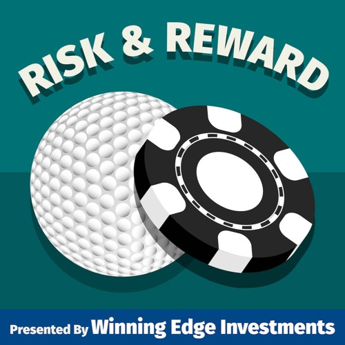 Risk and Reward - Episode 8: The Winning Edge Investments Golf Podcast