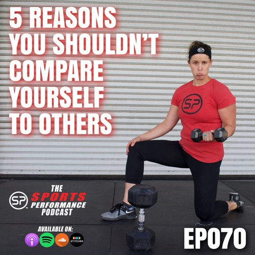 EP070: 5 Reasons You Shouldn't Compare Yourself To Others