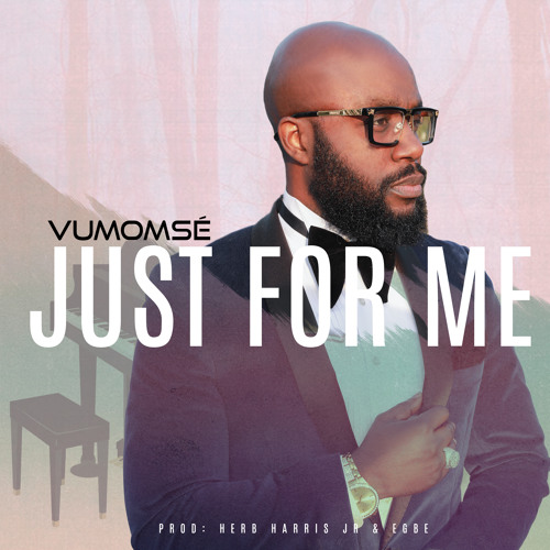 Just For Me (Prod: Herb Harris Jr & Egbe)