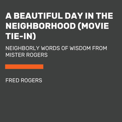 A Beautiful Day in the Neighborhood (Movie Tie-In) by Fred Rogers, read by Fred Sanders, Tom Junod