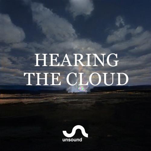 Unsound Talk 03: Hearing The Cloud