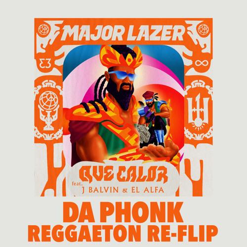 MAJOR LAZER ft. J BALVIN & EL ALFA - QUE CALOR (DA PHONK REGGAETON RE-FLIP)<DOWNLOAD>🔥#1 HYPEDDIT🔥