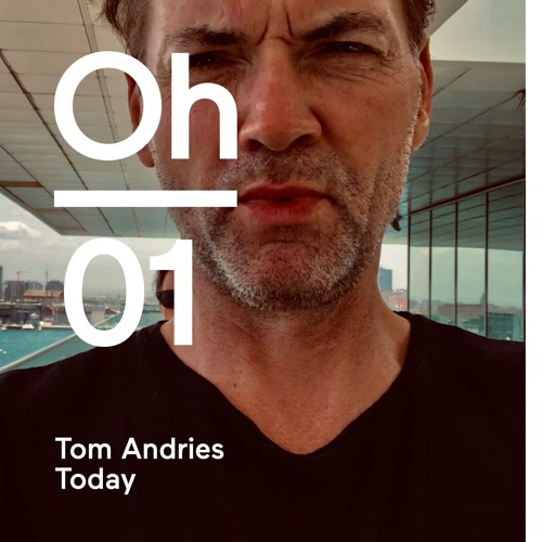 oh #01 | Tom Andries | Today