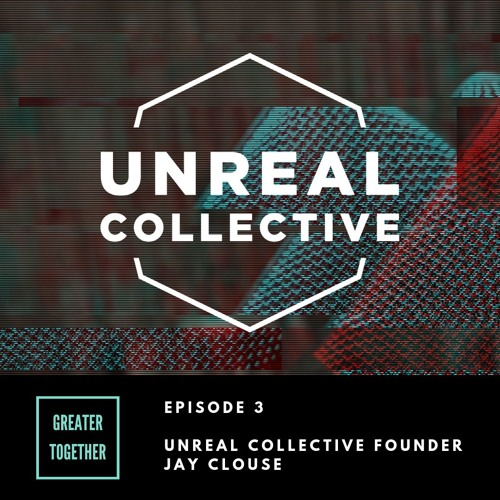 Episode 3: Unreal Collective
