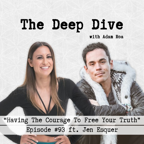 Deep Dive #93 | Jen Esquer - Having The Courage To Free Your Truth