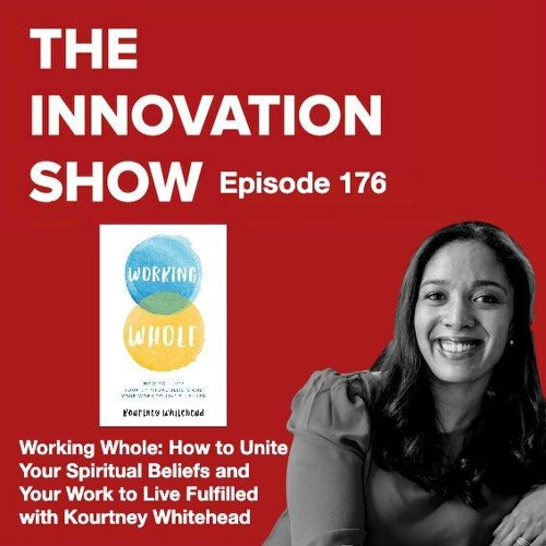 Working Whole: Unite Your spiritual beliefs and your work to Live Fulfilled with Kourtney Whitehead
