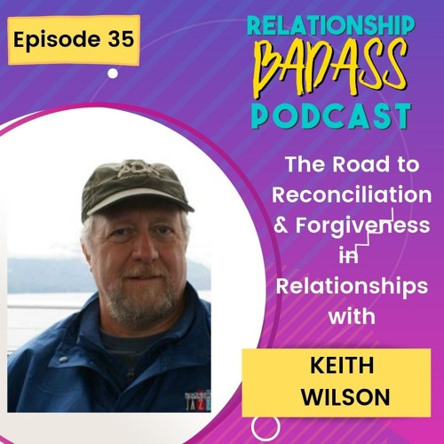E35: HOW TO FORGIVE & The Road to Reconciliation with Keith Wilson