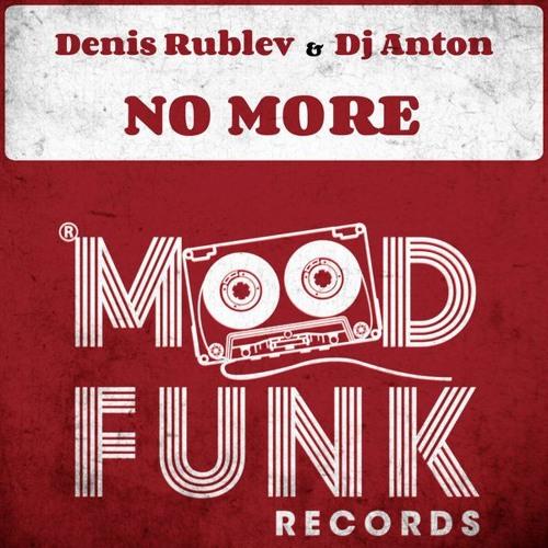 Denis Rublev & Dj Anton - No More (Original Mix)