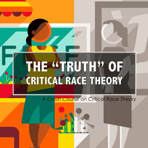 """The """"Truth"""" of Critical Race Theory"""