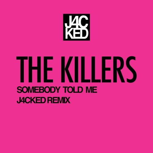 The Killers - Somebody Told Me (J4CKED Remix)