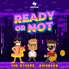 The Otherz, Öwnboss - Ready Or Not [EXTENDED]