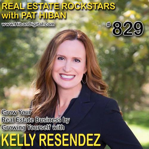 829: Grow Your Real Estate Business by Growing Yourself with Kelly Resendez