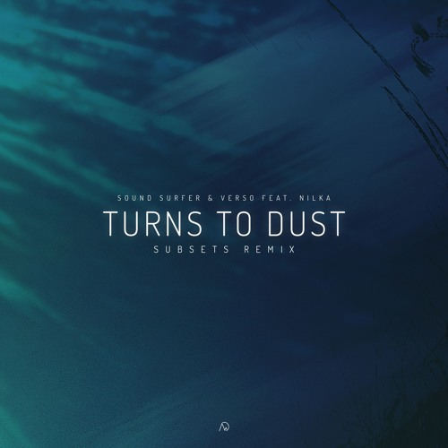 Sound Surfer & Verso - Turns To Dust Feat. Nilka (Subsets Remix)