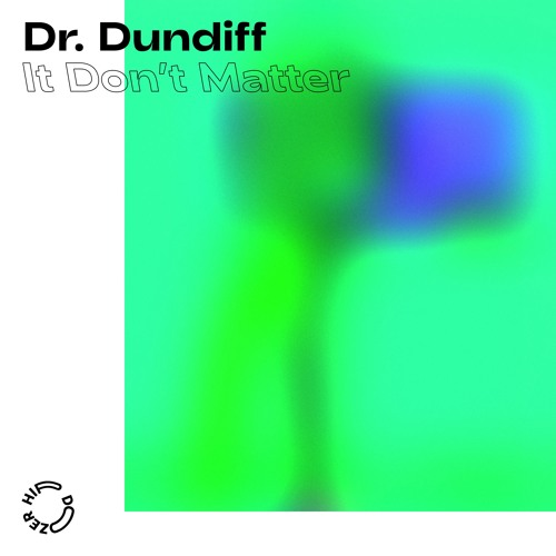 Dr. Dundiff - It Don't Matter