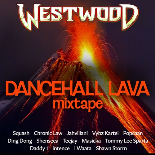 Westwood - Dancehall Lava mixtape - Squash, Chronic Law, Jahvillani, Vybz Kartel, Popcaan