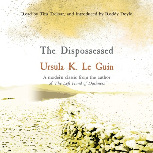 The Dispossessed by Ursula K. Le Guin, Introduced by Roddy Doyle, read by Tim Treloar