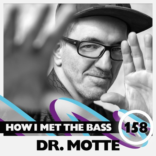 Dr. Motte - HOW I MET THE BASS #158