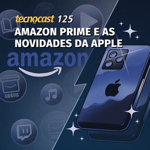 125 – Amazon Prime e as novidades da Apple