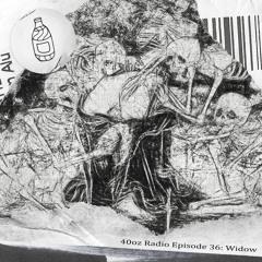 40oz Radio Episode 36: Widow [Friday The  13th Mix]
