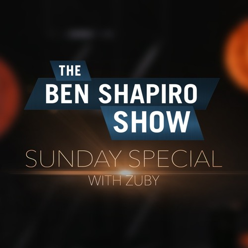Zuby | The Ben Shapiro Show Sunday Special Ep. 68
