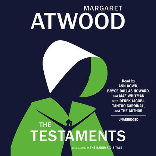 The Testaments by Margaret Atwood, read by Ann Dowd, Bryce Dallas Howard, Mae Whitman, Derek Jacobi
