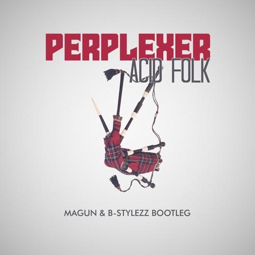 Perplexer - Acid Folk (Magun & B - Stylezz Bootleg Extended)