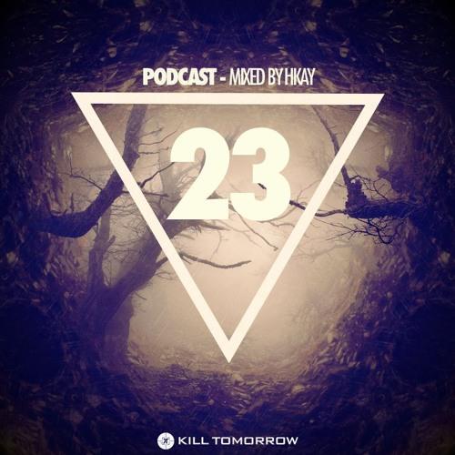 KILL TOMORROW PODCAST 023 [Mixed by Hkay]