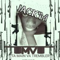 JACK'M TA MAIN VA TREMBLER (TMVT)