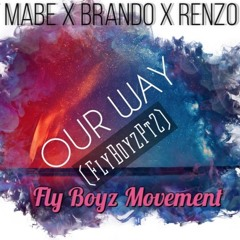 Our Way(FlyBoyzPt2)-T Mabe x Brando x Renzo