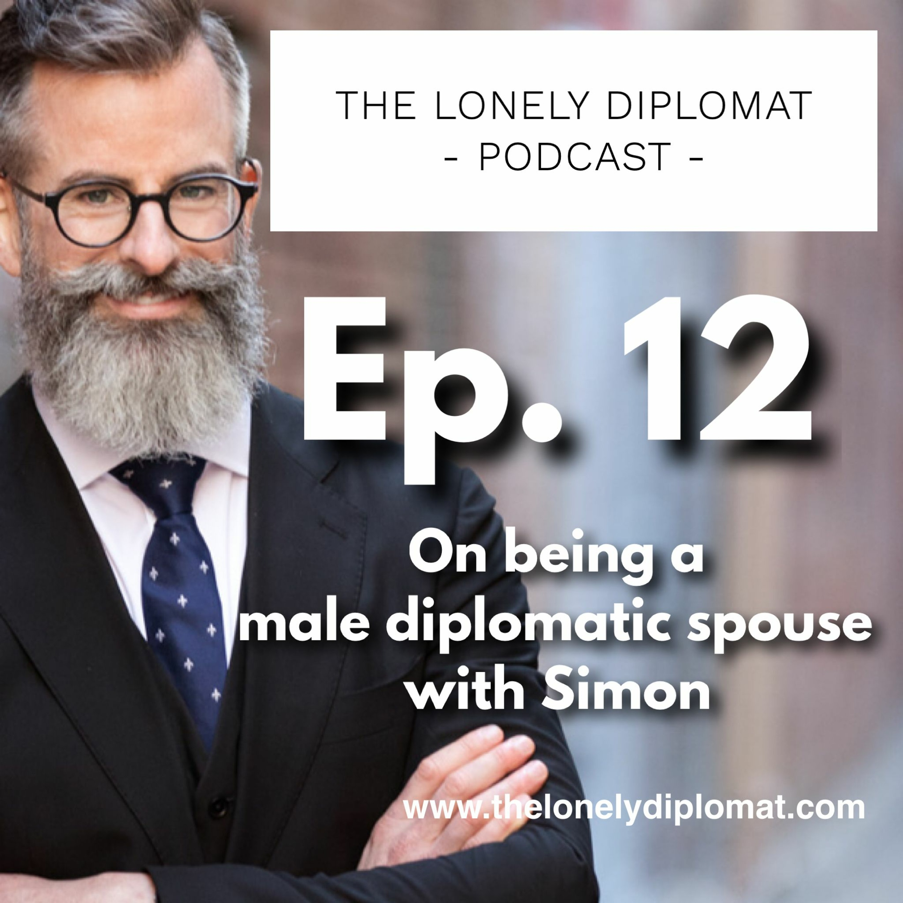 Ep. 12 - On being a male diplomatic spouse with Simon