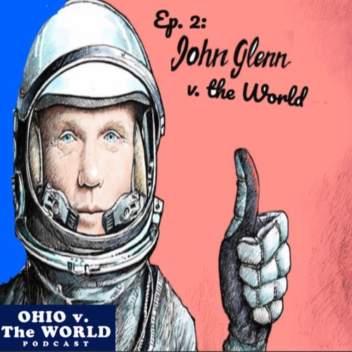 Episode 2: John Glenn v. the World