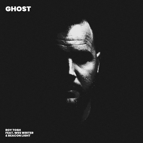 Roy Tosh - Ghost ft. Wes Writer & Beacon Light