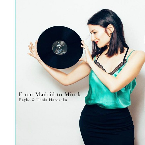 From Madrid to Minsk (Rayko feat. Tania Haroshka Showcase Mix) Sep 2019