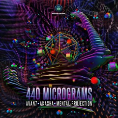 Avan7 & Akasha & Mental Projection - 440 Micrograms (OUT NOW)