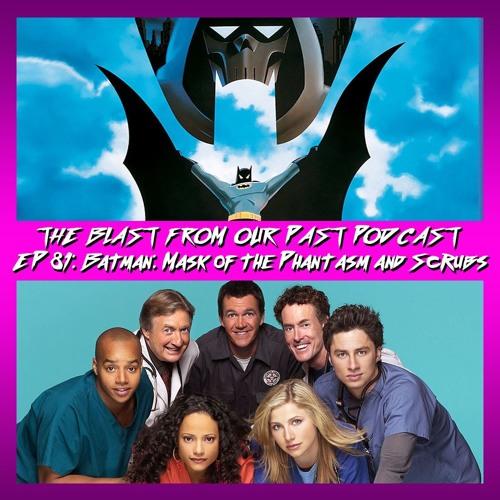 Episode 81: Batman Mask of the Phantasm / Scrubs