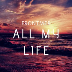 All My Life - Frontmer
