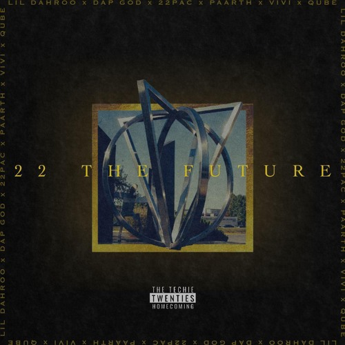 22 the Future ft. Lil Dahroo, Dap God, 22Pac, QUBE, Paarth, vivi