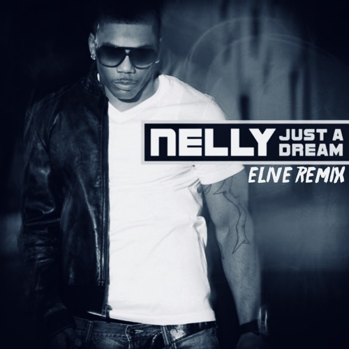 Nelly - Just A Dream (ELIve Remix)