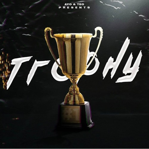 Ayo&Teo- Trophy(prod. @thisisthatloudpack @zorbeats)