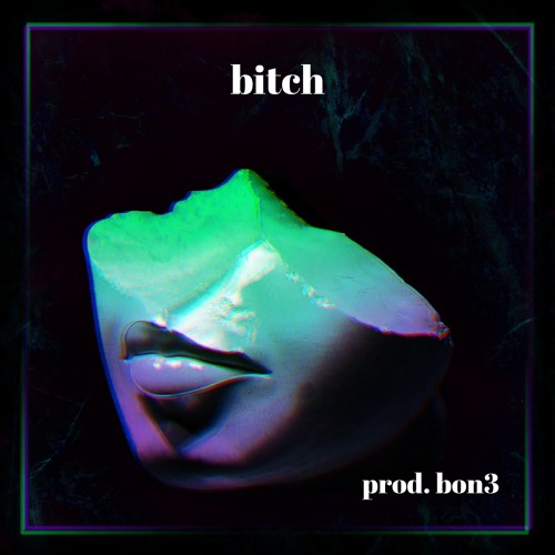 bitch (prod. bon3)