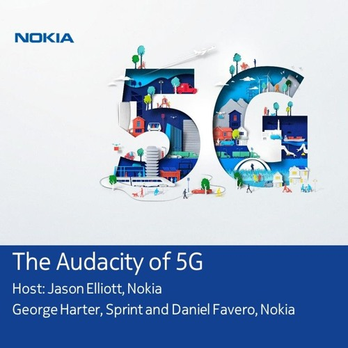 The Audacity of 5G | George Harter, Sprint and Daniel Favero, Nokia