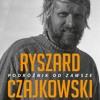 Ryszard Czajkowski. Podróżnik od zawsze.