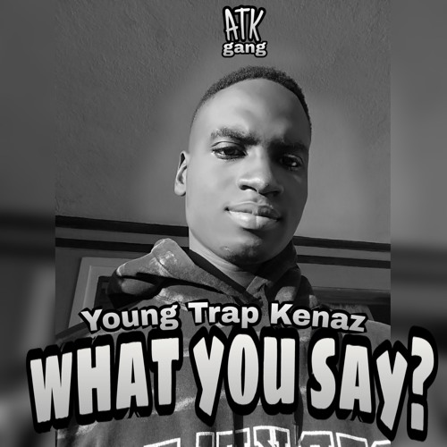 Young Trap Kenaz What you say