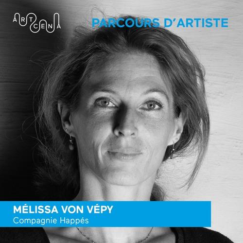 Parcours d'artiste - Mélissa Von Vépy, Cie Happés