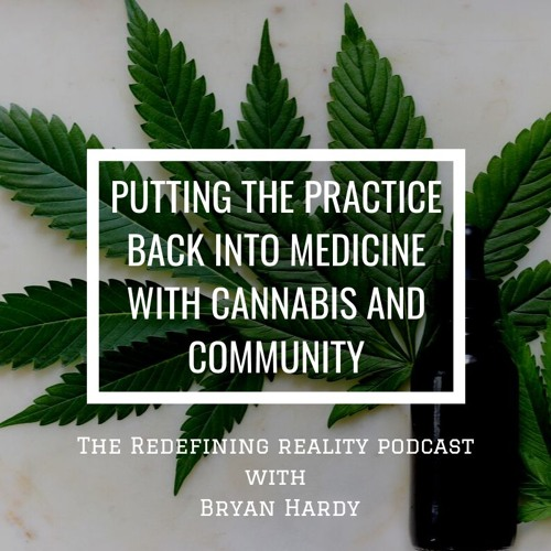 Putting the Practice Back in Medicine with Cannabis and Community - Ep. 79