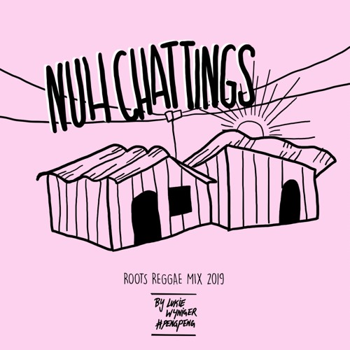Nuh Chattings - Roots Reggae Mix 2019
