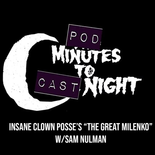 "059 - FIXED! Insane Clown Posse's ""The Great Milenko"" W/ Sam Nulman"