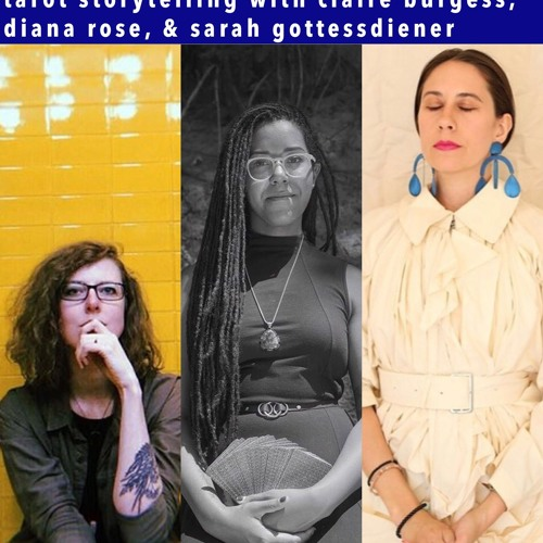 ep35: tarot storytelling with claire burgess, diana rose & sarah gottessdiener