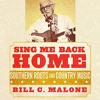 Sing Me Back Home: Southern Roots and Country Music By Bill C. Malone Audiobook Sample